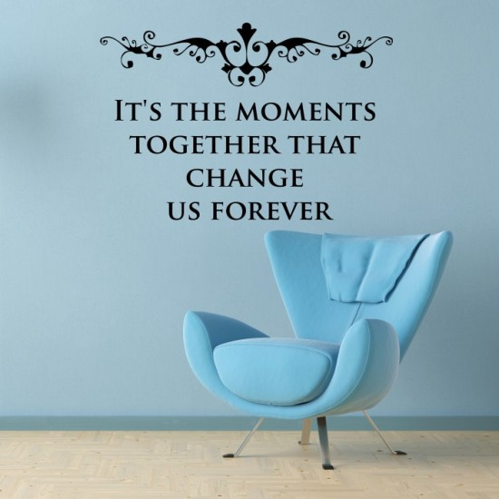 Its The Moments Together That Changes Us Forever Wall Decal